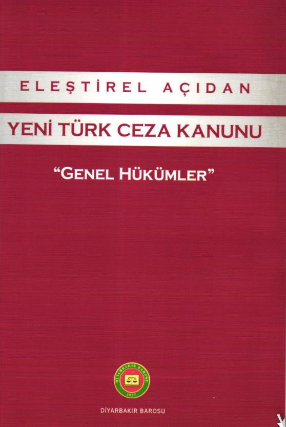 Diyarbakır Barosu Eleştirel Açıdan Yeni Türk Ceza Kanunu Genel Hükümler