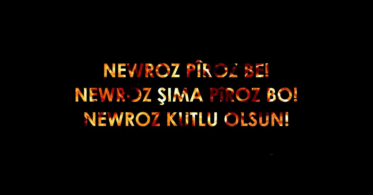 Newroz Pîroz Be! Newroz Şıma Pîroz Bo! Newroz Kutlu Olsun!